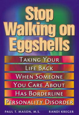 Stop Walking on Eggshells: Taking Your Life Back When Someone You Care About Has Borderline Personality Disorder by Randi Kreiger