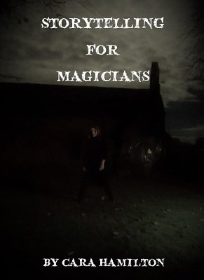 Storytelling for Magicians by Cara Hamilton
