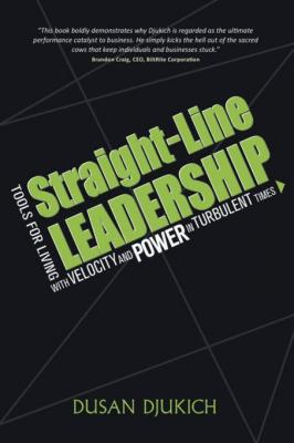 Straight-Line Leadership by Dusan Djukich