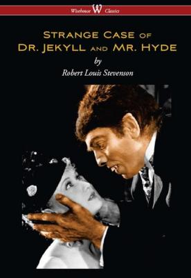 Strange Case of Dr. Jekyll and Mr. Hyde (Wisehouse Classics Edition) by Robert Louis Stevenson