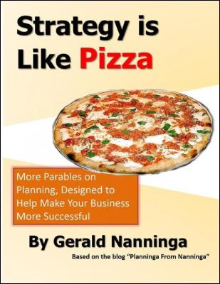 Strategy Is Like Pizza: More Parables On Planning Designed to Help Make Your Business More Successful by Gerald Nanninga