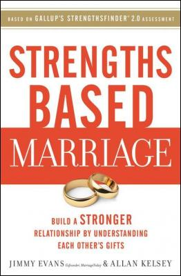 Strengths Based Marriage: Build a Stronger Relationship by Understanding Each Other's Gifts by Jimmy Evans & Allan Kelsey