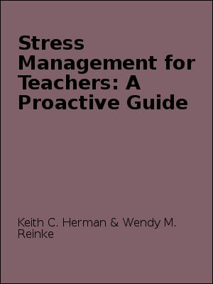 Stress Management for Teachers: A Proactive Guide by Keith C. Herman & Wendy M. Reinke