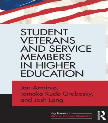 Student Veterans and Service Members in Higher Education by Jan Arminio & Tomoko Kudo Grabosky & Josh Lang