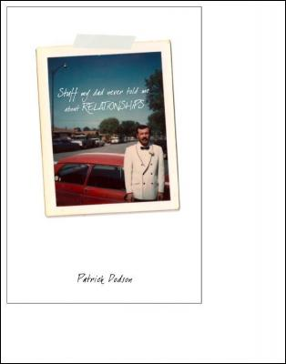 Stuff My Dad Never Told Me about Relationships by Patrick Kelly Dodson