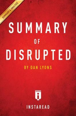Summary of Disrupted: by Dan Lyons by . Instaread