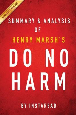 Summary of Do No Harm: by Henry Marsh | Summary & Analysis by Instaread Summaries