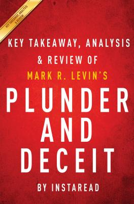 Summary of Plunder and Deceit: by Mark R. Levin | Includes Analysis by Instaread Summaries