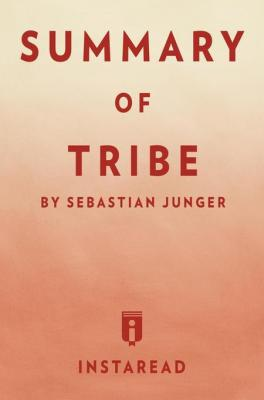 Summary of Tribe: by Sebastian Junger | Includes Analysis by . Instaread