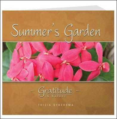 Summer's Garden: Gratitude In Nature by Tricia Sybersma