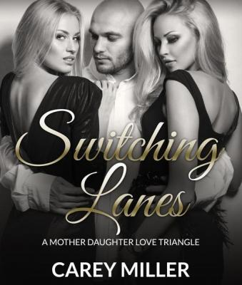Switching Lanes: A Mother Daughter Love Triangle by Carey Miller