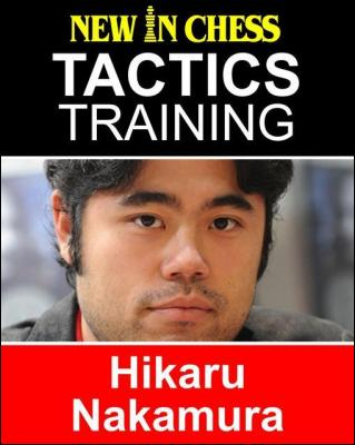 Tactics Training - Hikaru Nakamura: How to improve your Chess with Hikaru Nakamuraand become a Chess Tactics Master by Frank Erwich