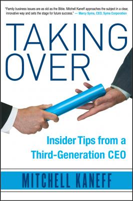 Taking Over: Insider Tips from a Third-Generation CEO by Mitchell Kaneff