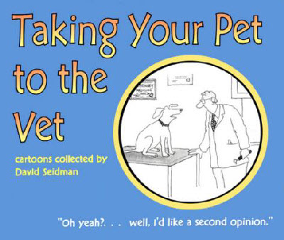 Taking Your Pet to the Vet: Collected Cartoons by David Seidman
