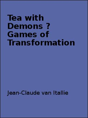 Tea with Demons ? Games of Transformation by Jean-Claude van Itallie