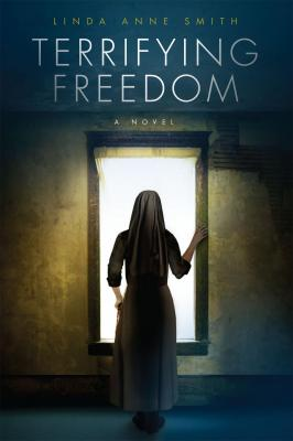 Terrifying Freedom by Linda Anne Smith
