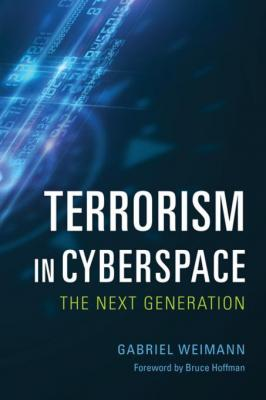 Terrorism in Cyberspace: The Next Generation by Gabriel Weimann