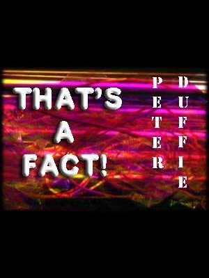 That's a Fact! by Peter Duffie