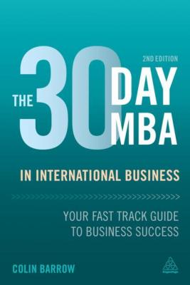 The 30 Day MBA in International Business: Your Fast Track Guide to Business Success by Colin Barrow