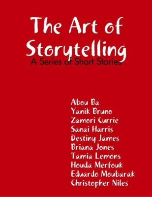 The Art of Storytelling: A Series of Short Stories by Abou Ba & Yanik Bruno & Zamori Currie