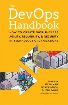 The DevOps Handbook: How to Create World-Class Agility, Reliability, and Security in Technology Organizations by Gene Kim & Jez Humble & Patrick Debois