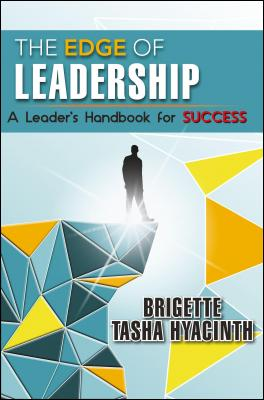 The Edge of Leadership: A Leader's Handbook for Success by Brigette Tasha Hyacinth