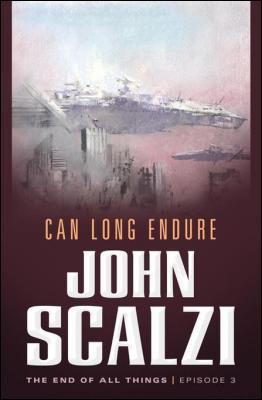 The End of All Things #3: Can Long Endure: The End of All Things by John Scalzi