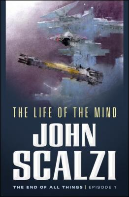 The End of All Things #1: The Life of the Mind: The End of All Things by John Scalzi