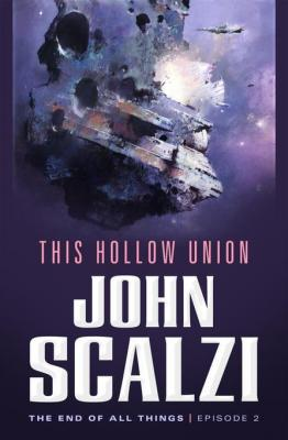 The End of All Things #2: This Hollow Union: The End of All Things by John Scalzi