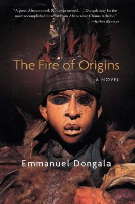 The Fire of Origins: A Novel by Emmanuel Dongala