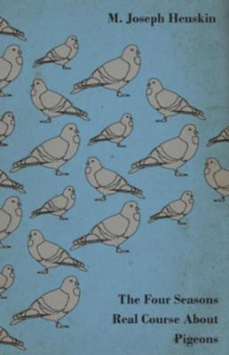 The Four Seasons Real Course About Pigeons by M. Joseph Heuskin