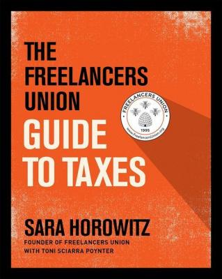 The Freelancers Union Guide to Taxes by Sara Horowitz