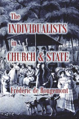 The Individualists in Church & State by Fr?d?ric de Rougemont