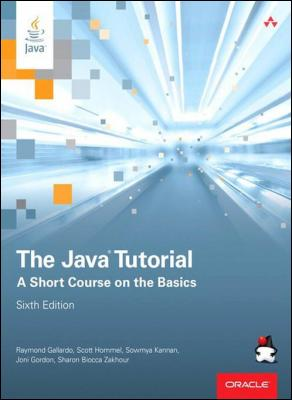 The Java Tutorial: A Short Course on the Basics by Raymond Gallardo & Scott Hommel & Sowmya Kannan