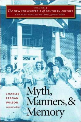 The New Encyclopedia of Southern Culture: Volume 4: Myth, Manners, and Memory by Charles Reagan Wilson