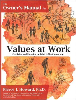 The Owner's Manual for Values at Work: Clarifying and Focusing on What Is Most Important by Pierce J. Howard