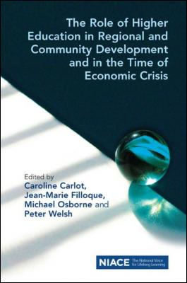 The Role of Higher Education in Regional and Community Development and in the Time of Economic Crisis by Caroline Carlot & Jean-Marie Filloque & Michael Osborne