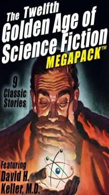 The Twelfth Golden Age of Science Fiction MEGAPACK ?: David H. Keller, M.D. by David H. Keller