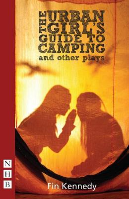 The Urban Girl's Guide to Camping and other plays (NHB Modern Plays) by Fin Kennedy