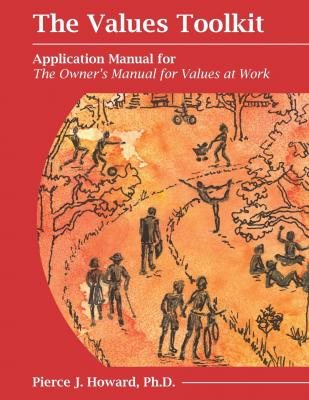 The Values Toolkit: Application Manual for The Owner's Manual for Values at Work by Pierce Johnson Howard