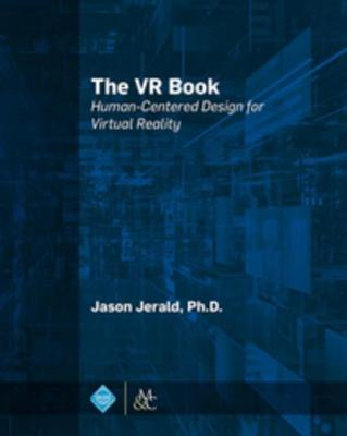 The VR Book: Human-Centered Design for Virtual Reality by Jason Jerald