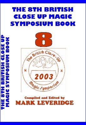 The 8th British Close Up Magic Symposium by Mark Leveridge