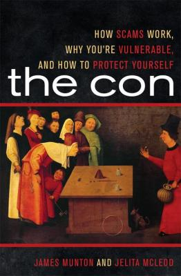 The Con: How Scams Work, Why You're Vulnerable, and How to Protect Yourself by James Munton & Jelita McLeod