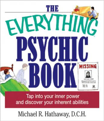 The Everything Psychic Book: Tap into Your Inner Power and Discover Your Inherent Abilities by Michael R. Hathaway