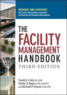 The Facility Management Handbook by David G. Cotts & Kathy O. Roper & Richard P. Payant