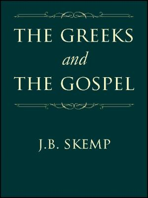 The Greeks and the Gospel by J. B. Skemp