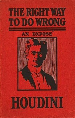 The Right Way To Do Wrong by Harry Houdini