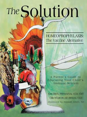 The Solution: Homeoprophylaxis: The Vaccine Alternative by Kate Birch & Cilla Whatcott