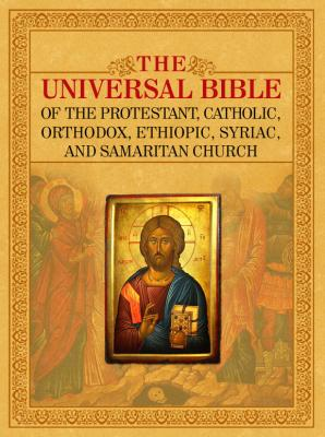 The Universal Bible Of The Protestant, Catholic, Orthodox, Ethiopic, Syriac, And Samaritan Church by Joseph B. Lumpkin