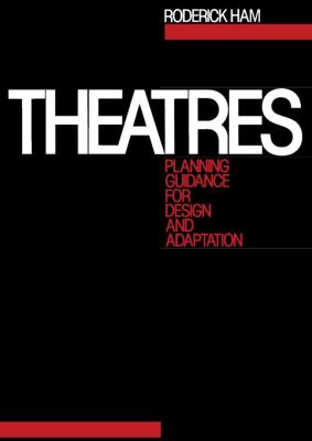 Theatres: Planning Guidance for Design and Adaptation by Roderick Ham